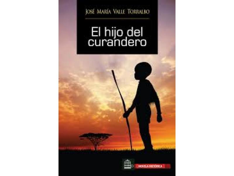 El hijo del curandero/ José María Valle Torralbo